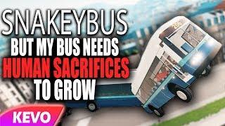Snakeybus but my bus needs human sacrifices to grow