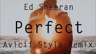 Ed Sheeran - Perfect (Avicii Style Remix) By. Theo