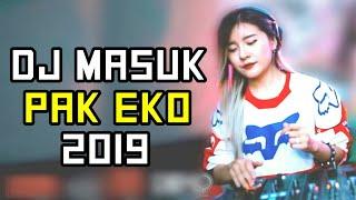 DJ TERBARU MASUK PAK EKO 2019 ♬ LAGU TIK TOK REMIX PALING ENAK SEDUNIA