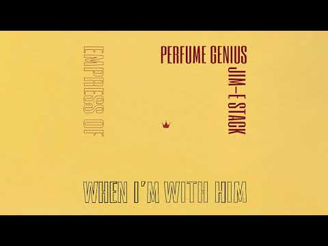 Empress Of Perfume Genius  Jim E Stack When I'm With Him Perfume Genius Cover