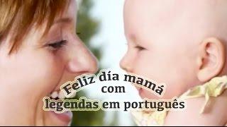 Mamã feliz dia! com legendas em português