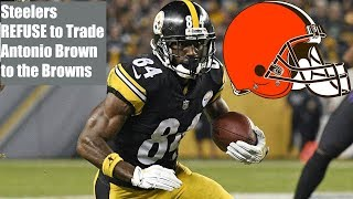 Steelers REFUSE to Trade Antonio Brown to the Browns