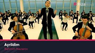 Bahrom Nazarov - Ayrildim | Бахром Назаров - Айрилдим