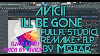 AVICII - Ill Be Gone (LIAR LIAR Avicii by Avicii) FULL FL STUDIO REMAKE + Free FLP (90%ACCURATE)