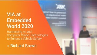 VIA at Embedded World 2020 - Harnessing AI & Computer Vision Technologies to Enhance Vehicle Safety