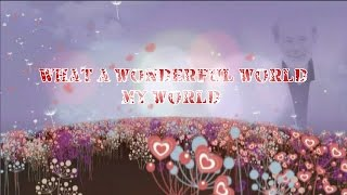 What a wonderful world   (My world)