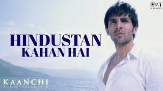 Hindustan Kahan Hai Song Video - Kaanchi | Kartik Aaryan