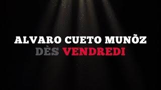 Ce vendredi: Alvaro Cueto Muñoz