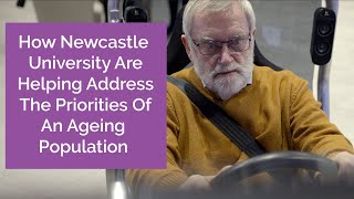 How Newcastle University Are Helping Address The Priorities Of An Ageing Population