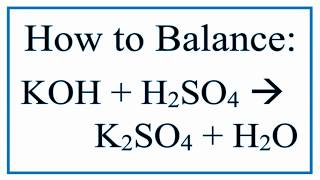 Balance KOH + H2SO4 = K2SO4 + H2O (Potassium Hydroxide And Sulfuric Acid)