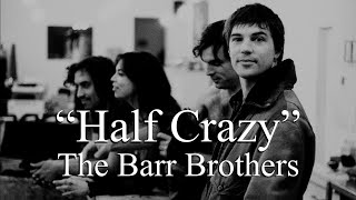 The Barr Brothers - Half Crazy (Lyrics)