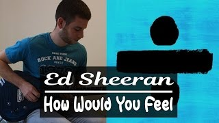 Ed Sheeran - How Would You Feel Guitar Cover