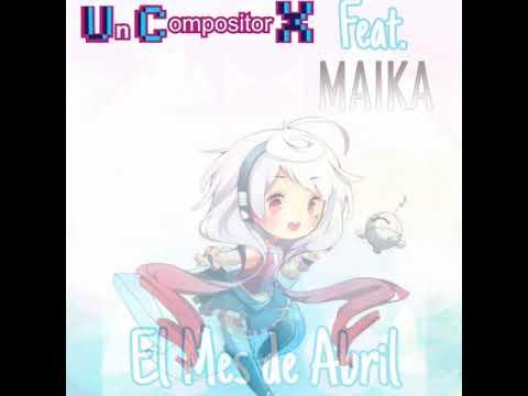 El Mes de Abril ll Un Compositor X feat. MAIKA