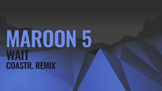 Maroon 5 - Wait (COASTR. Remix)