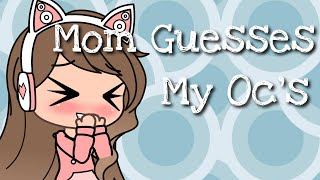 •Mom Guesses My Oc's• || Kinda Sorta Vlog || 2.8K Special