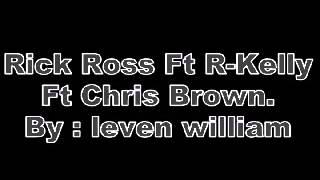 Rick Ross Ft R Kelly,Chris Brown