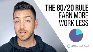 How The 80/20 Rule Helps You Earn More And Work Less
