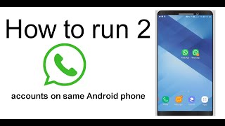How to run 2  Whatsapp accounts on same Android phone