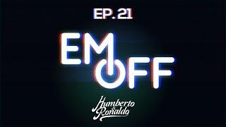 EM OFF - Humberto e Ronaldo - EP 21 - Ao vivo no buteco!