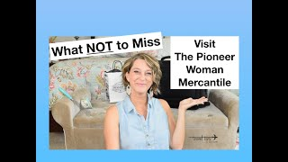 Plan Your Visit to The Pioneer Woman Mercantile (What NOT to Miss)