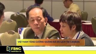 Việt Nam tăng cường quảng bá du lịch tại Canada   FBNC