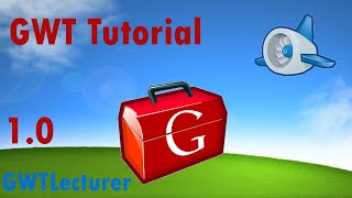 GWT Tutorial 1.0 - Basics of GWT and GUI Building