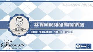 #WednesdayMatchPlay with Paul Adams from Fairmont Southampton