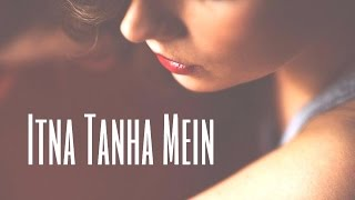 Presenting You Itna Tanha Mein in the soothing voice of Waqas Feroz