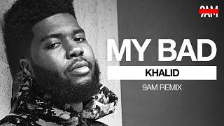 Khalid   My Bad (9AM Remix)