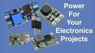Power For Your Electronics Projects - Voltage Regulators and Converters