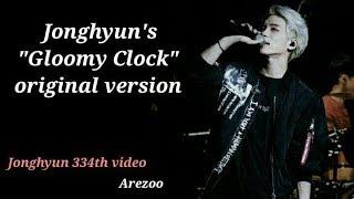 "Jonghyun's ""Gloomy clock"" original version"