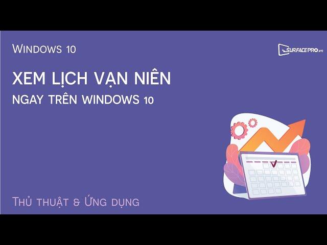Xem Lịch Vạn Niên ngay trên Windows 10