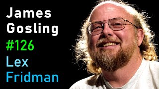 James Gosling: Java, JVM, Emacs, and the Early Days of Computing | Lex Fridman Podcast #126