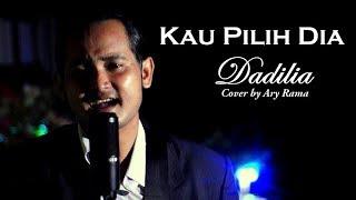 DADILIA - KAU PILIH DIA (Cover By Ary Rama)
