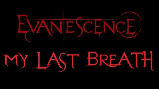 Evanescence - My Last Breath Lyrics (Fallen)
