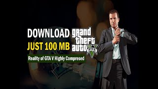 GTA 5 in highly compressed in just 100 mb download for PC | Reality of It