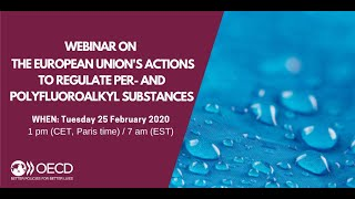 OECD Webinar | The  European Union's actions to regulate Per- and polyfluoroalkyl Substances (PFASs)