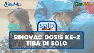 SOLO UPDATE: Vaksin Covid-19 Sinovac Dosis Kedua Tiba di Solo