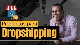 Escogiendo productos para Dropshipping