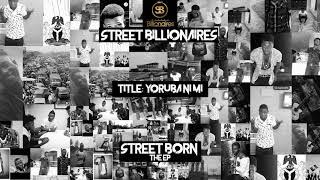 Street Billionaires   Yoruba Ni Mi (Official Audio) | {Street Born E.P}