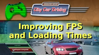 How to Improve FPS and Loading Times in City Car Driving