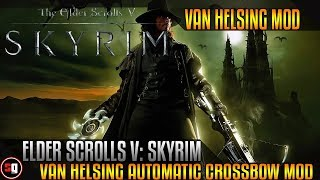 The Elder Scrolls V: Skyrim - Van Helsing Automatic Crossbow Mod