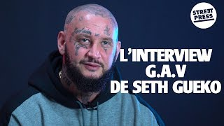 L'interview G.A.V De Seth Gueko