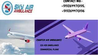 Take Benefit of Sky Air Ambulance Service in Dibrugarh
