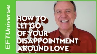 How to Let Go of Your Disappointment Around Love