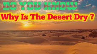 WHY IS THE DESERT DRY ?