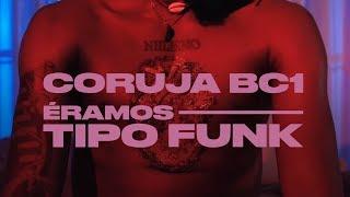 Coruja BC1   Éramos Tipo Funk