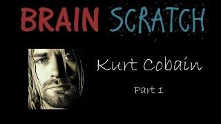 BrainScratch: Kurt Cobain Part 1