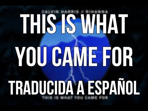 Calvin Harris - This is what you came for feat. Rihanna (traducida al español)