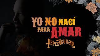 9. Pepe Aguilar   Yo No Nací Para Amar (Audio Oficial)